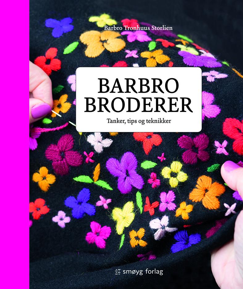 Barbro broderer: Tanker, tips og teknikker